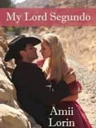 My Lord Segundo ebook by Amii Lorin