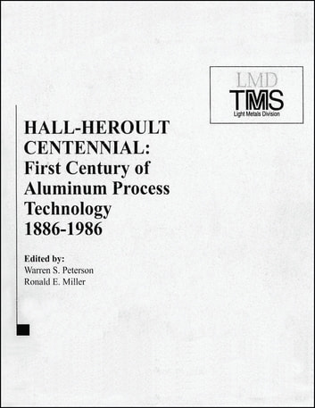 Hall-Heroult Centennial - First Century of Aluminum Process Technology, 1886 - 1986 ebook by