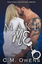 Make Me - The Sterling Shore Series ekitaplar by C.M. Owens