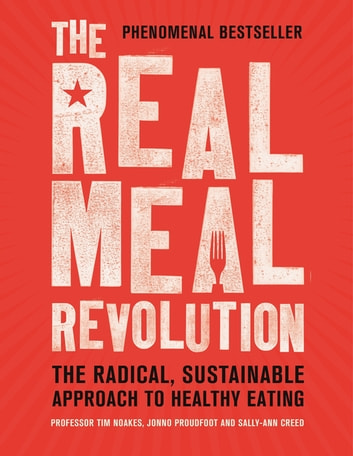 The Real Meal Revolution - The Radical, Sustainable Approach to Healthy Eating ebook by Professor Tim Noakes,Jonno Proudfoot,Sally-Ann Creed
