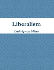 Liberalism ebook by Ludwig Von Mises