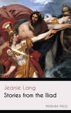 Stories from the Iliad ebook by Jeanie Lang