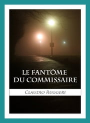 Le Fantôme Du Commissaire ebook by Claudio Ruggeri