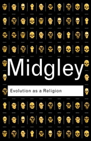 Evolution as a Religion - Strange Hopes and Stranger Fears ebook by Mary Midgley
