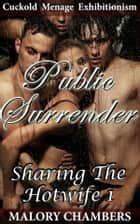 Public Surrender - Book 1 of 'Sharing The Hotwife' ebook by Malory Chambers