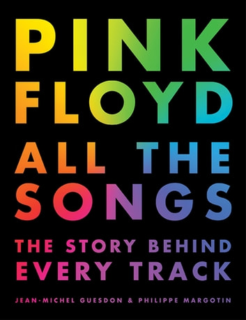 Pink Floyd All the Songs - The Story Behind Every Track ebook by Philippe Margotin,Jean-Michel Guesdon