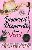Divorced, Desperate and Dead ebook by Christie Craig