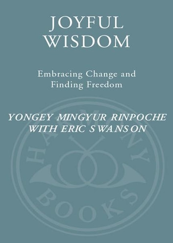 Joyful Wisdom - Embracing Change and Finding Freedom ebook by Eric Swanson,Yongey Mingyur Rinpoche