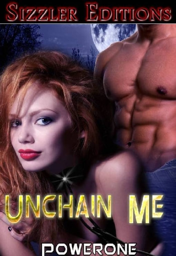 UNCHAIN ME! ebook by POWERONE