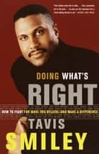 Doing What's Right - How to Fight for What You Believe--And Make a Difference ebook by Tavis Smiley