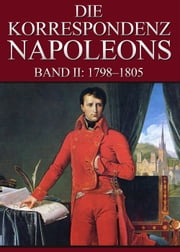 Korrespondenz Napoleons - Band II: 1798-1805 ebook by Kobo.Web.Store.Products.Fields.ContributorFieldViewModel