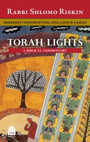 Torah Lights: Bereshit - Confronting Life, Love & Family ebook by Shlomo Riskin