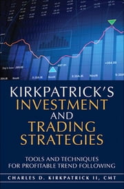Kirkpatrick's Investment and Trading Strategies - Tools and Techniques for Profitable Trend Following ebook by Charles D. Kirkpatrick II
