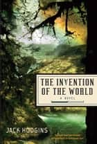 Invention of the World, The ebook by Jack Hodgins