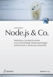 Node.js & Co. (iX Edition) - Skalierbare, hochperformante und echtzeitfähige Webanwendungen professionell in JavaScript entwickeln ebook by Golo Roden
