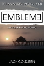 101 Amazing Facts about Emblem3 ebook by Jack Goldstein