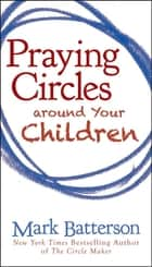 Praying Circles around Your Children ebook by Mark Batterson