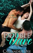 Double Dare - A MMF Bisexual Fake Fiancee Romance ebook by Cassandra Dee
