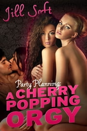 Party Planning: A Cherry Popping Orgy ebook by Jill Soft