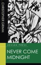 Never Come Midnight ebook by Christopher Grimm
