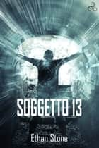Soggetto 13 ebook by Ethan Stone