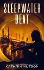 Sleepwater Beat ebook by Kathrin Hutson