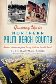 Growing Up in Northern Palm Beach County - Boomer Memories from Dairy Belle to Double Roads ebook by Ruth Hartman Berge,Prudy Taylor Board