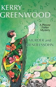 Murder and Mendelssohn - A Phryne Fisher Mystery ebook by Kerry Greenwood