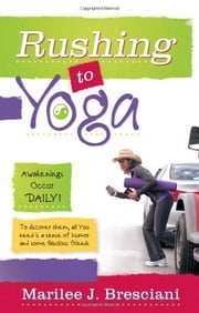 Rushing to Yoga ebook by Marilee J. Bresciani