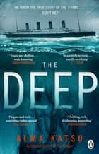 The Deep - We all know the story of the Titanic . . . don't we? ebook by Alma Katsu