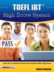 TOEFL iBT High Score System: Learn How To Identify & Answer Every Question With A High Score! ebook by Timothy Dickeson
