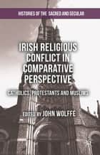 Irish Religious Conflict in Comparative Perspective - Catholics, Protestants and Muslims ebook by John Wolffe