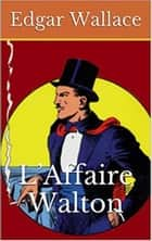 L'Affaire Walton ebook by Edgar WALLACE