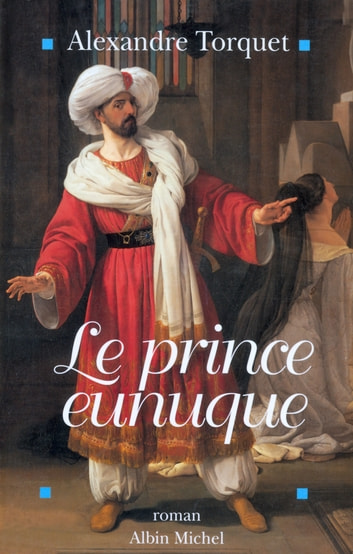 Le Prince eunuque eBook by Alexandre Torquet