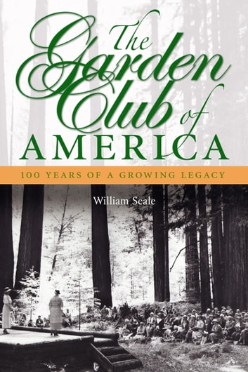 The Garden Club of America - One Hundred Years of a Growing Legacy ebook by William Seale