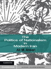 The Politics of Nationalism in Modern Iran ebook by Professor Ali M. Ansari