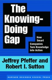 The Knowing-Doing Gap: How Smart Companies Turn Knowledge Into Action ebook by Pfeffer, Jeffrey