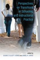 Perspectives on Transitions in Schooling and Instructional Practice ebook by Susan E. Elliott-Johns,Daniel H.  Jarvis