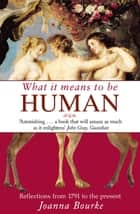 What It Means To Be Human - Reflections from 1791 to the present ebook by Professor Joanna Bourke