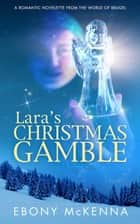Lara's Christmas Gamble ebook by Ebony McKenna