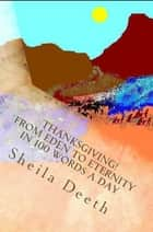Thanksgiving! From Eden to Eternity in 100 words a day ebook by Sheila Deeth