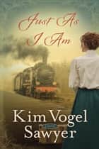 Just As I Am ebook by Kim Vogel Sawyer