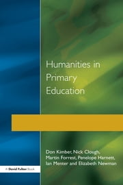 Humanities in Primary Education - History, Geography and Religious Education in the Classroom ebook by Don Kimber,Nick Clough,Martin Forrest,Penelope Harnett,Ian Menter,Elizabeth Newman