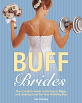 Buff Brides - The Complete Guide to Getting in Shape and Looking Great for Your Wedding Day ebook by Sue Fleming