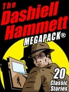 The Dashiell Hammett MEGAPACK ® - 20 Classic Stories ebook by Dashiell Hammett