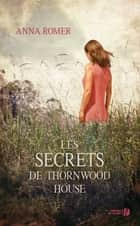 Les secrets de Thornwood House ebook by Valérie BOURGEOIS, Anna ROMER