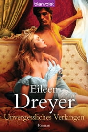 Unvergessliches Verlangen - Roman ebook by Eileen Dreyer, Christiane Meyer