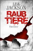 Raubtiere - Thriller ebook by Lisa Jackson, Kristina Lake-Zapp