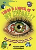 There's a Worm on My Eyeball ebook by Adam Taor, Douglas Holgate