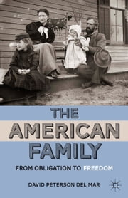 The American Family - From Obligation to Freedom ebook by David Peterson del Mar